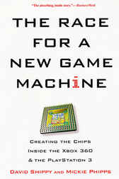 The Race for a New Game Machine by David Shippy