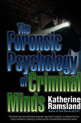 The Forensic Psychology of Criminal Minds by Katherine Ramsland
