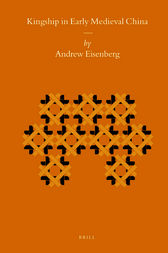 Kingship in Early Medieval China by Andrew Eisenberg