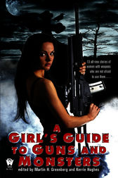 A Girl's Guide to Guns and Monsters by Martin H. Greenberg