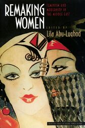 Remaking Women by Lila Abu-Lughod