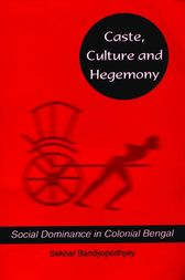 Caste, Culture and Hegemony by Sekhar Bandyopadhyay