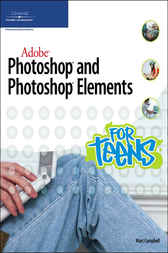 Adobe Photoshop and Photoshop Elements for Teens by Marc Campbell