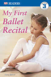 DK Readers: My First Ballet Recital by Amy Junor