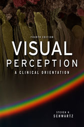 Visual Perception:  A Clinical Orientation, Fourth Edition by Steven Schwartz