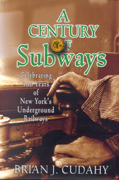 A Century of Subways by Brian J. Cudahy
