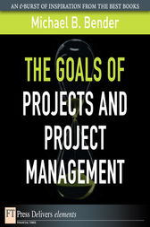 The Goals of Projects and Project Management by Michael B. Bender