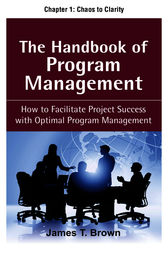 The Handbook of Program Management, Chapter 1 - Chaos to Clarity by James T Brown