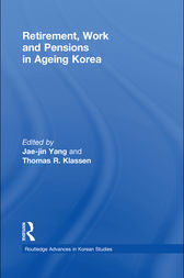 Retirement, Work and Pensions in Ageing Korea by Jae-Jin Yang