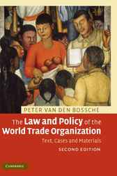 The Law and Policy of the World Trade Organization by Peter Van den Bossche