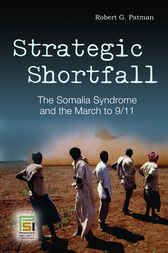 Strategic Shortfall: The Somalia Syndrome and the March to 9/11 by Robert Patman