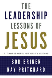 The Leadership Lessons of Jesus by Bob Briner