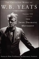 The Collected Works of W.B. Yeats Volume VIII: The Irish Dramatic Movement by William Butler Yeats