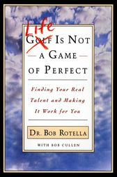 Life is Not a Game of Perfect by Bob Rotella