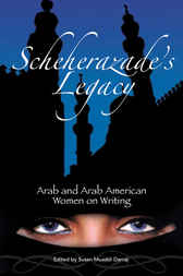 Scheherazade's Legacy: Arab and Arab American Women on Writing by Susan Darraj