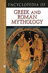 Encyclopedia of Greek and Roman Mythology by Luke Roman