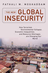 The New Global Insecurity: How Terrorism, Environmental Collapse, Economic Inequalities, and Resource Shortages are Changing Our World by Fathali Moghaddam