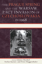 The Prague Spring and the Warsaw Pact Invasion of Czechoslovakia in 1968 by Günter Bischof