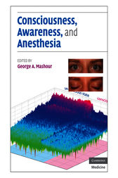 Consciousness, Awareness, and Anesthesia by George A. Mashour