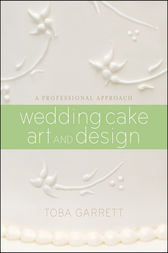 Wedding Cake Art and Design by Toba M. Garrett