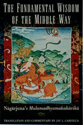 The Fundamental Wisdom of the Middle Way by Nagarjuna;  Jay L. Garfield