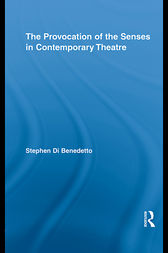 The Provocation of the Senses in Contemporary Theatre by Stephen Di Benedetto