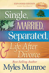 Single, Married, Separated and Life after Divorce by Myles Munroe