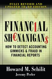 Financial Shenanigans:  How to Detect Accounting Gimmicks & Fraud in Financial Reports, Third Edition by Howard Schilit