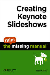 Creating Keynote Slideshows: The Mini Missing Manual by Josh Clark