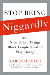 Stop Being Niggardly by Karen Hunter
