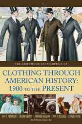 Greenwood Encyclopedia of Clothing through American History, 1900 to the Present, The by José Blanco F.