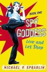Spy Goddess, Book One: Live and Let Shop by Michael P. Spradlin