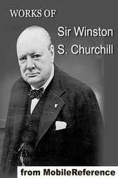 Works of Sir Winston S. Churchill by Winston S. Churchill