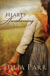 Hearts Awakening (Hearts Along the River Book #1) by Delia Parr