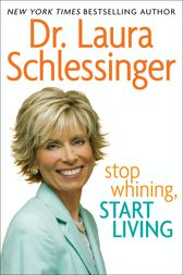 Stop Whining, Start Living by Dr. Laura Schlessinger