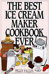 The Best Ice Cream Maker Cookbook Ever by John Boswell