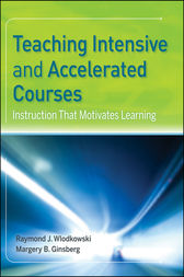 Teaching Intensive and Accelerated Courses by Raymond J. Wlodkowski