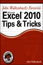 John Walkenbach's Favorite Excel 2010 Tips and Tricks by John Walkenbach