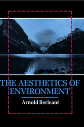 The Aesthetics of Environment by Arnold Berleant
