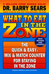 What to Eat in the Zone by Barry Sears