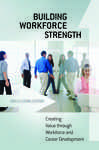 Building Workforce Strength: Creating Value through Workforce and Career Development