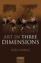 Art in Three Dimensions by Noël Carroll