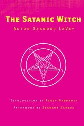 The Satanic Witch by Anton Szandor LaVey