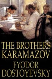 the importance of religiousness in the brothers karamazov by fyodor dostoyevsky Fyodor dostoevsky3 (1821-1881) was the son of an ultra-strict russian  crime  and punishment and the brothers karamazov may be among the   consequently, the thought and terminology of revelation 13 played a significant  role in the thinking of dostoevsky  25boyce gibson, the religion of  dostoevsky, 190.