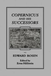 Copernicus and his Successors by Edwards Rosen