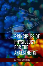 Principles of Physiology for the Anaesthetist, Second edition by Peter Kam