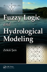 Fuzzy Logic and Hydrological Modeling by Zekai Sen