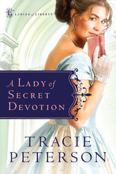 A Lady of Secret Devotion (Ladies of Liberty Book #3) by Tracie Peterson