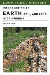 Introduction to Earth, Soil, and Land in California by David Carle