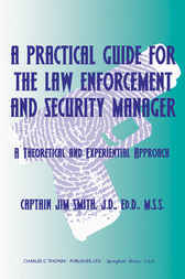 A Practical Guide for the Law Enforcement and Security Manager by Jim Smith